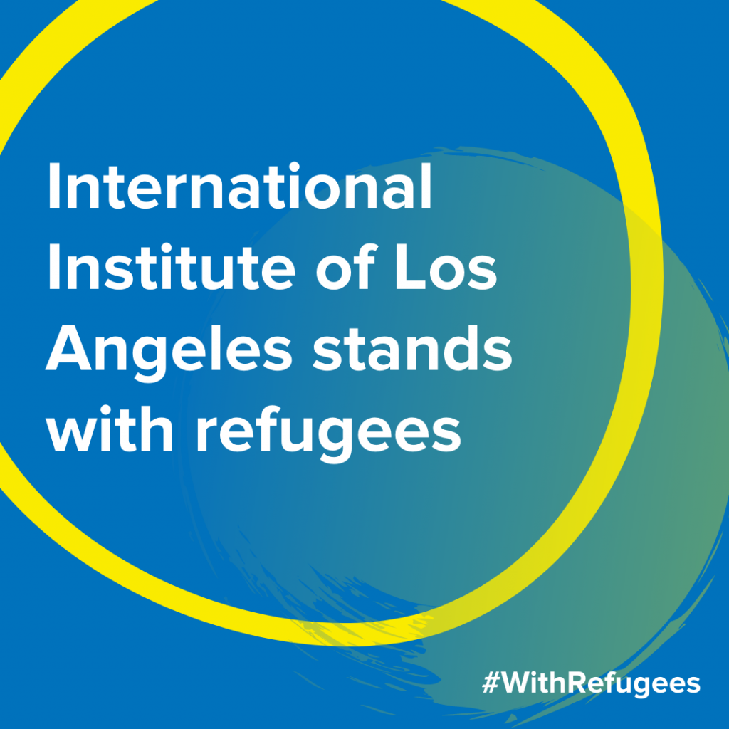 International Institute of Los Angeles stands with refugees